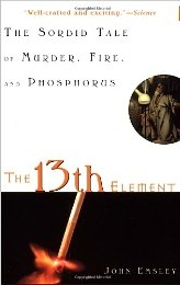 The 13th Element: The Sordid Tale of Murder, Fire, and Phosphorus [Paperback on Amazon]